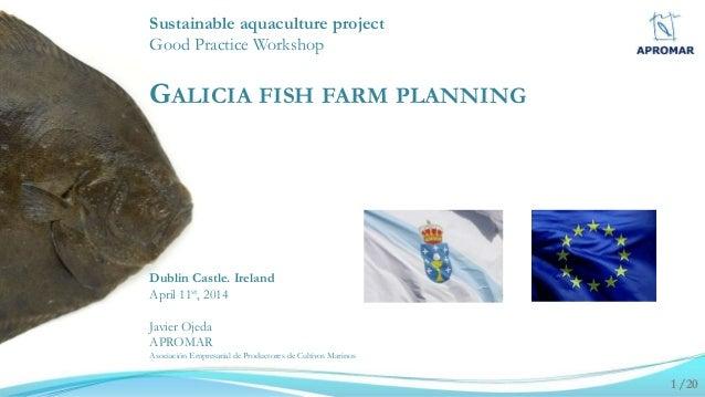 Sustainable aquaculture project Good Practice Workshop GALICIA FISH FARM PLANNING Dublin Castle. Ireland April 11st, 2014 ...