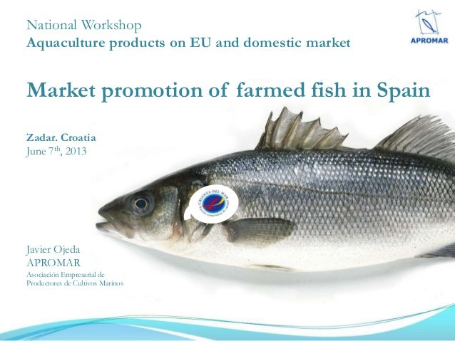 National WorkshopAquaculture products on EU and domestic marketMarket promotion of farmed fish in SpainZadar. CroatiaJune ...
