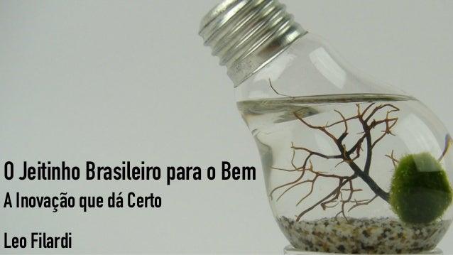 O Jeitinho Brasileiro para o Bem A Inovação que dá Certo Leo Filardi
