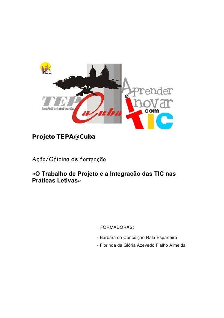 Projeto TEPA@CubaAção/Oficina de formação«O Trabalho de Projeto e a Integração das TIC nasPráticas Letivas»               ...