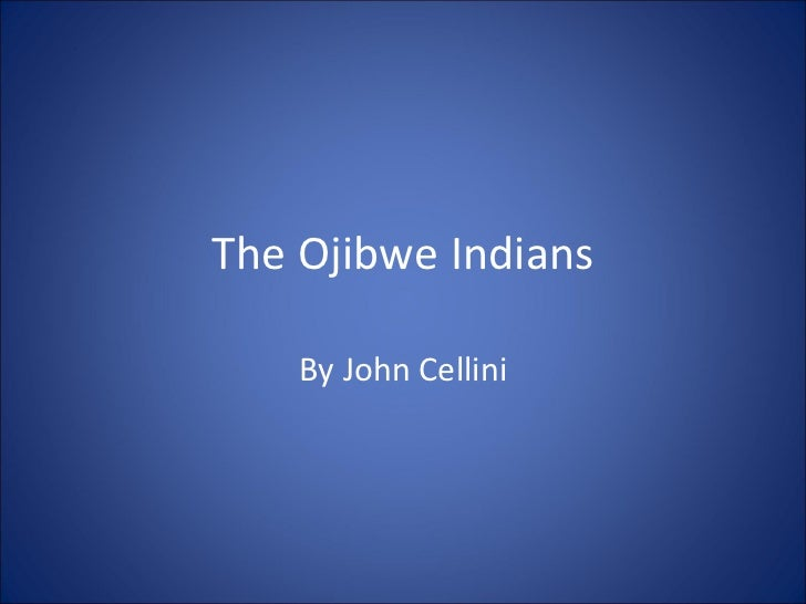 The Ojibwe Indians By John Cellini