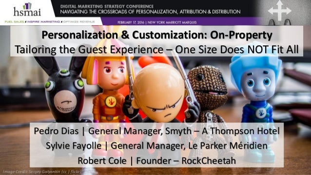 Personalization & Customization: On-Property Tailoring the Guest Experience – One Size Does NOT Fit All Pedro Dias | Gener...