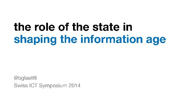 The Role of the State in Shaping the Information Age - Swiss ICT Symposium 2014