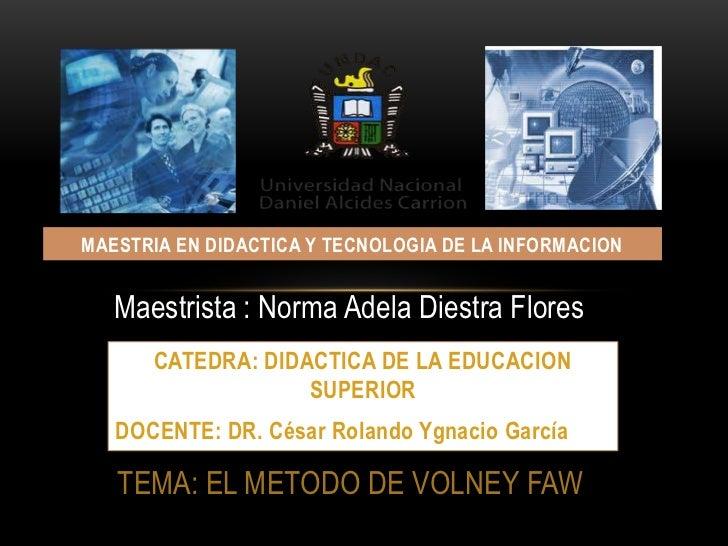 MAESTRIA EN DIDACTICA Y TECNOLOGIA DE LA INFORMACION   Maestrista : Norma Adela Diestra Flores      CATEDRA: DIDACTICA DE ...