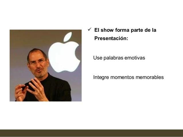  El show forma parte de la  Presentación:  Use palabras emotivas  Integre momentos memorables