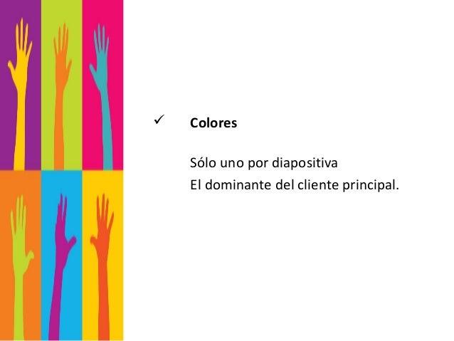    Colores    Sólo uno por diapositiva    El dominante del cliente principal.