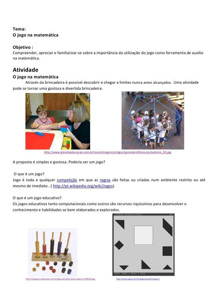 Tema: O jogo na matemática  Objetivo : Compreender, apreciar e familiarizar-se sobre a importância da utilização do jogo c...
