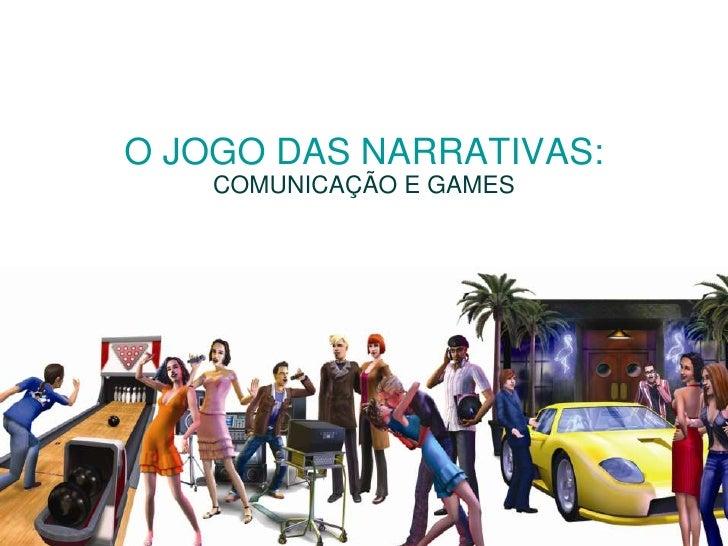O JOGO DAS NARRATIVAS:<br />COMUNICAÇÃO E GAMES<br />