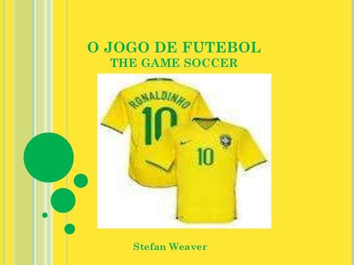 O JOGO DE FUTEBOL THE GAME SOCCER Stefan Weaver