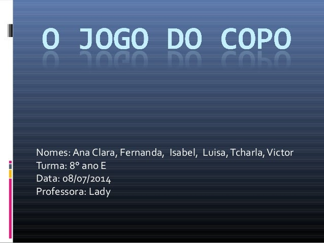 Nomes: Ana Clara, Fernanda, Isabel, Luisa,Tcharla,Victor Turma: 8° ano E Data: 08/07/2014 Professora: Lady