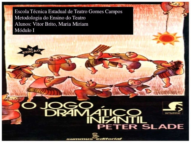 Escola Técnica Estadual de Teatro Gomes CamposMetodologia do Ensino do TeatroAlunos: Vitor Brito, Maria MiriamMódulo I