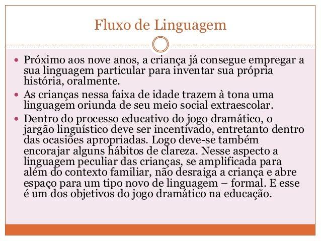 Fluxo de Linguagem Próximo aos nove anos, a criança já consegue empregar asua linguagem particular para inventar sua próp...