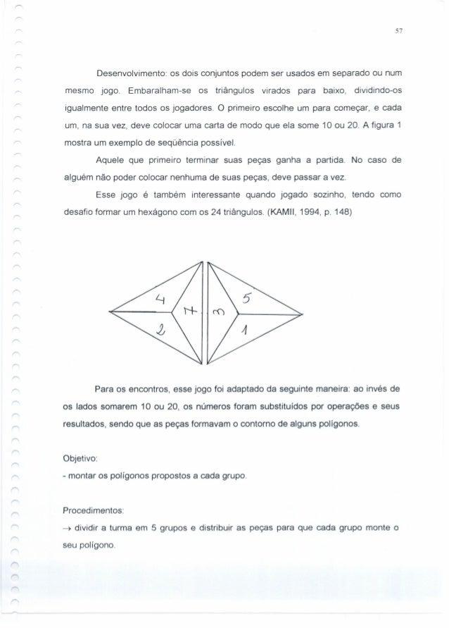 57 Desenvolvimento: os dois conjuntos podem ser usados em separado ou num mesmo jogo. Embaralham-se os triângulos virados ...