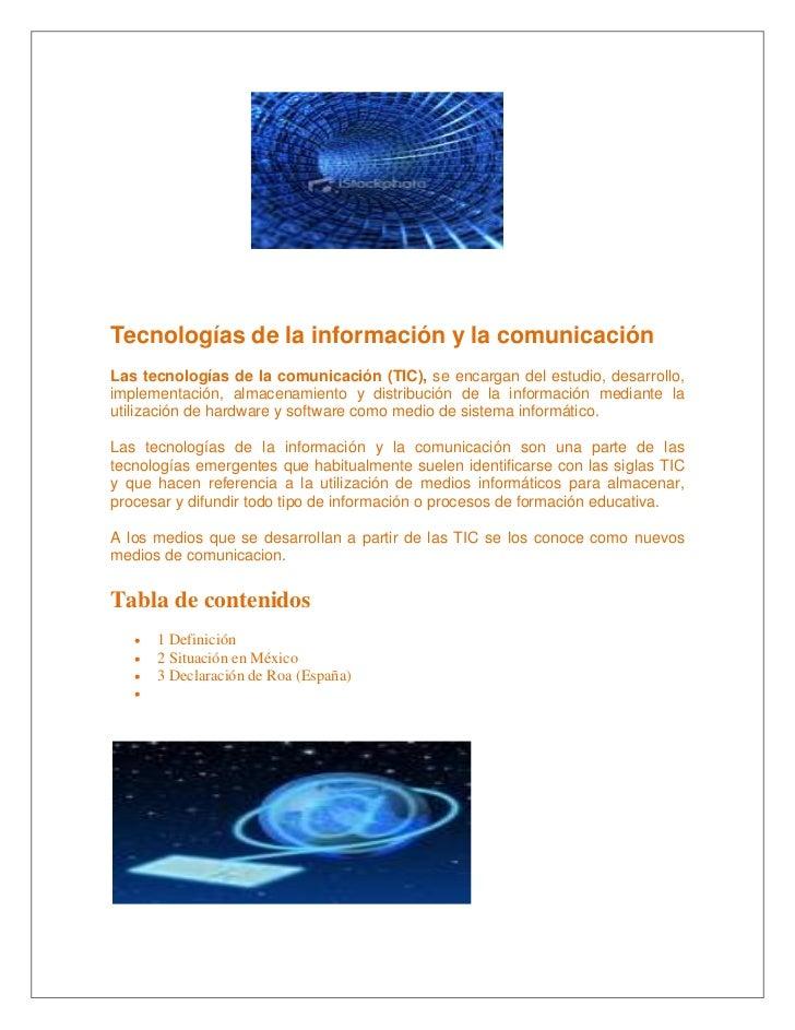 Tecnologías de la información y la comunicación Las tecnologías de la comunicación (TIC), se encargan del estudio, desarro...