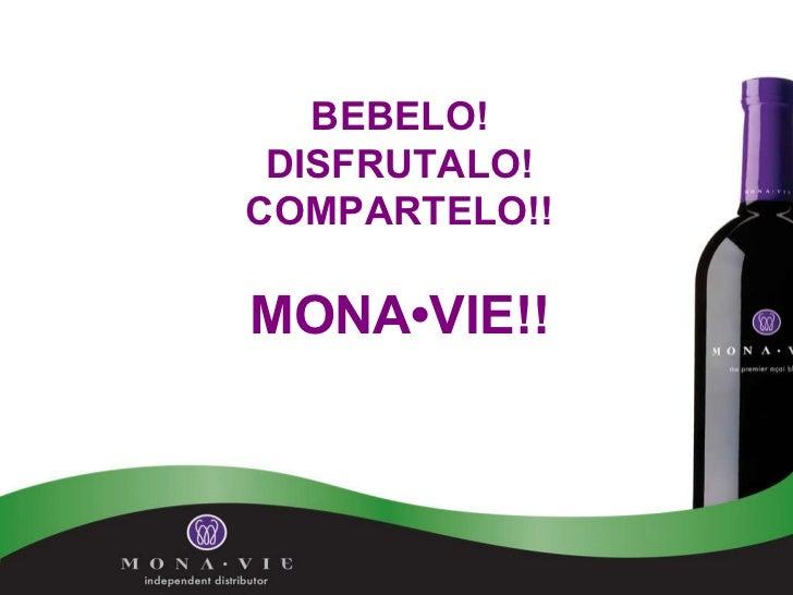 BEBELO! DISFRUTALO! COMPARTELO!! MONA•VIE!!
