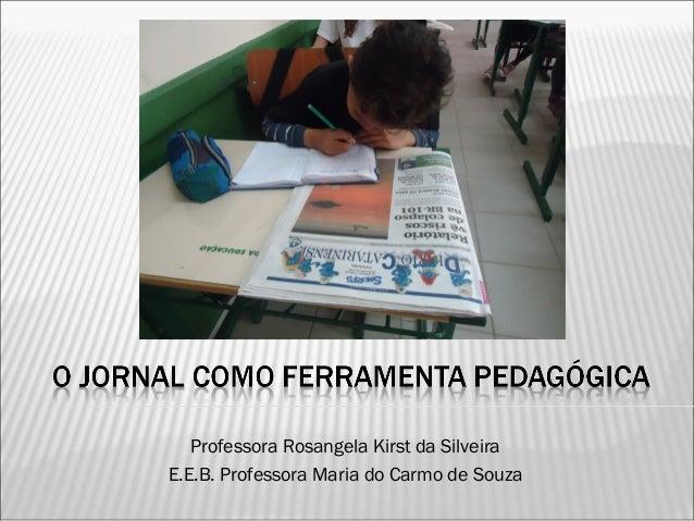 Professora Rosangela Kirst da Silveira E.E.B. Professora Maria do Carmo de Souza