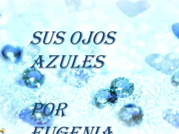 Sus ojos azules<br />Por Eugenia Cará<br />