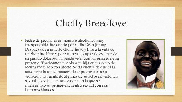 """cholly breedlove """"the bluest eye"""" rises above mere sensationalism, however, as the sexual content ultimately contributes to the novel's impact point of view the point of view of """"the bluest eye"""" alternates between the first-person observations of claudia macteer, who befriends the main character, pecola breedlove, and an omniscient third-person narrator."""