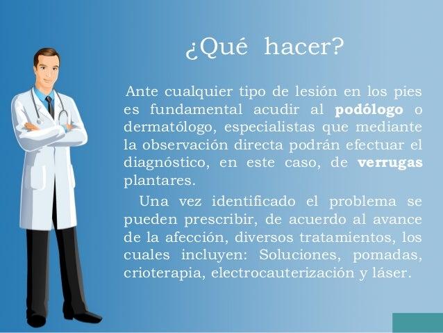 ¿Qué hacer?Ante cualquier tipo de lesión en los pieses fundamental acudir al podólogo odermatólogo, especialistas que medi...