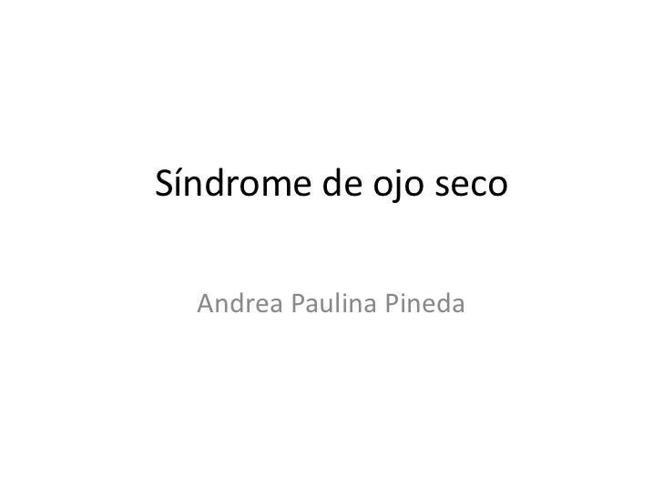 Síndrome de ojo seco  Andrea Paulina Pineda