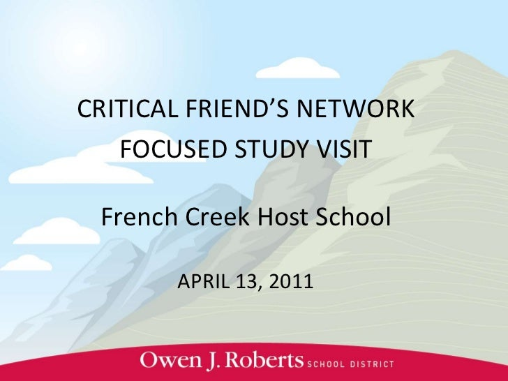 CRITICAL FRIEND'S NETWORK<br />FOCUSED STUDY VISIT<br />French Creek Host School<br />APRIL 13, 2011<br />