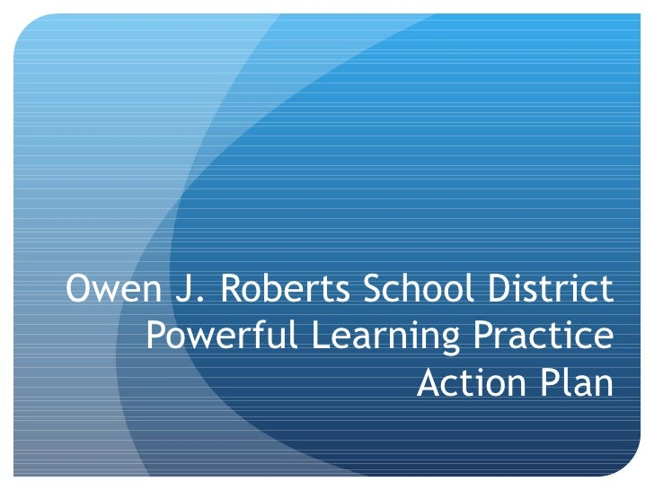Owen J. Roberts School District Powerful Learning Practice Action Plan