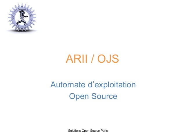 ARII / OJS Automate d exploitation Open Source Solutions Open Source Paris