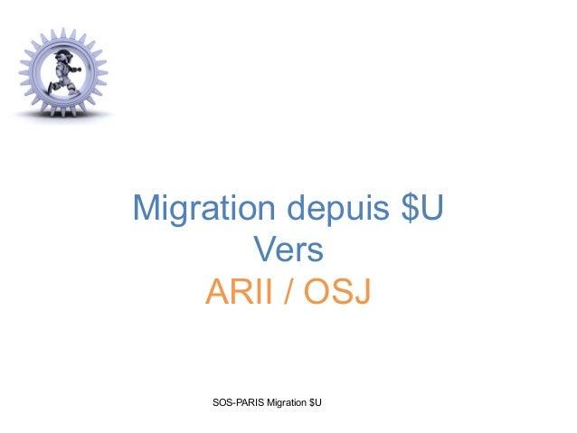 Migration depuis $U Vers ARII / OSJ SOS-PARIS Migration $U