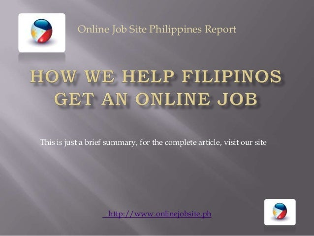 Online Job Site Philippines ReportThis is just a brief summary, for the complete article, visit our site                  ...