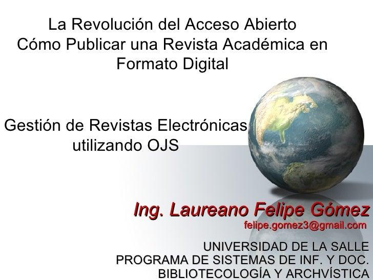 Ing. Laureano Felipe Gómez felipe.gomez3@gmail.com  UNIVERSIDAD DE LA SALLE PROGRAMA DE SISTEMAS DE INF. Y DOC. BIBLIOTECO...