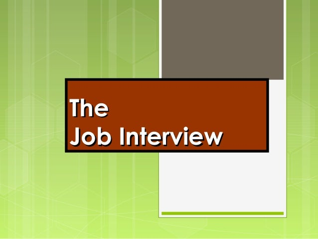 TheThe Job InterviewJob Interview