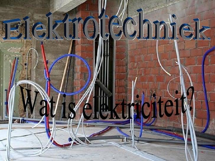Elektrotechniek Wat is elektriciteit?