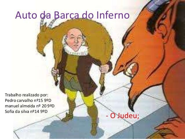 Auto da Barca do Inferno  Trabalho realizado por: Pedro carvalho nº15 9ºD manuel almeida nº 20 9ºD Sofia da silva nº14 9ºD...