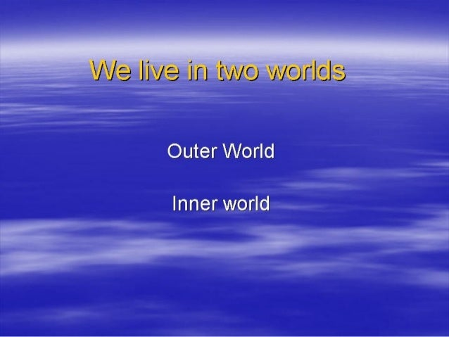 Image result for we live in two worlds, outer and inner