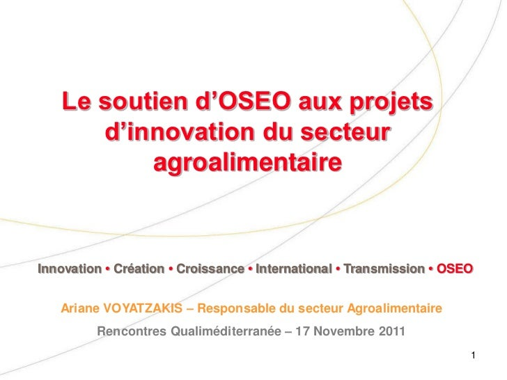 Le soutien d'OSEO aux projets      d'innovation du secteur          agroalimentaireInnovation • Création • Croissance • In...