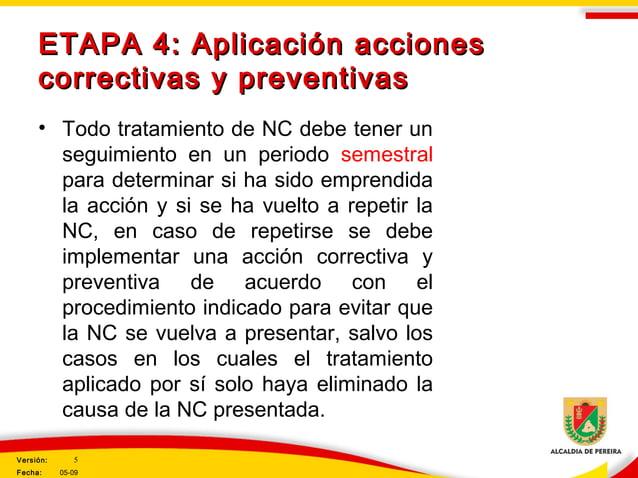 ETAPA 4: Aplicación accionesETAPA 4: Aplicación acciones correctivas y preventivascorrectivas y preventivas • Todo tratami...