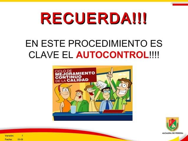 RECUERDA!!!RECUERDA!!! EN ESTE PROCEDIMIENTO ES CLAVE EL AUTOCONTROL!!!! Versión: 5 Fecha: 05-09