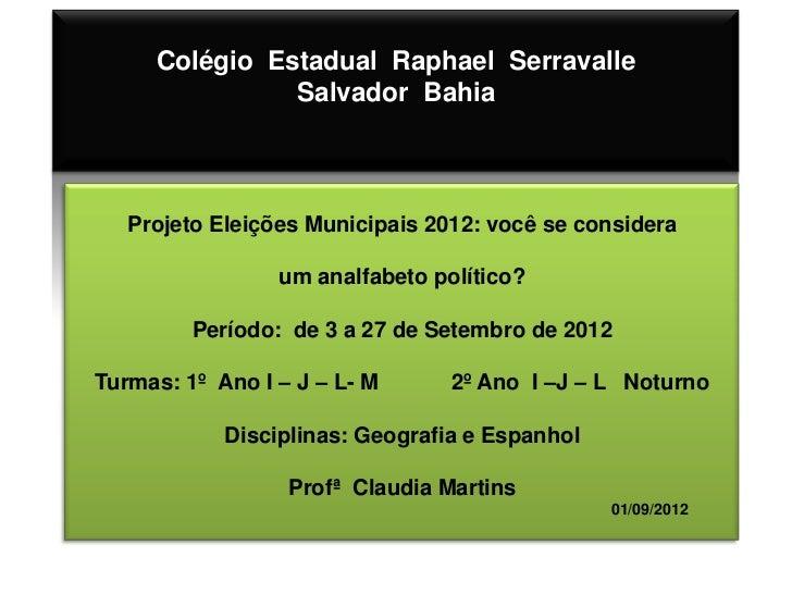 Colégio Estadual Raphael Serravalle               Salvador Bahia   Projeto Eleições Municipais 2012: você se considera    ...