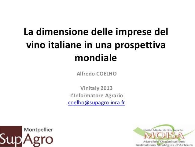 La dimensione delle imprese delvino italiane in una prospettivamondialeAlfredo COELHOVinitaly 2013L'Informatore Agrariocoe...