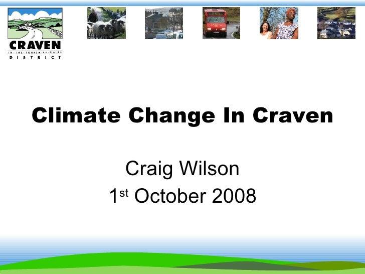 Climate Change In Craven Craig Wilson 1 st  October 2008