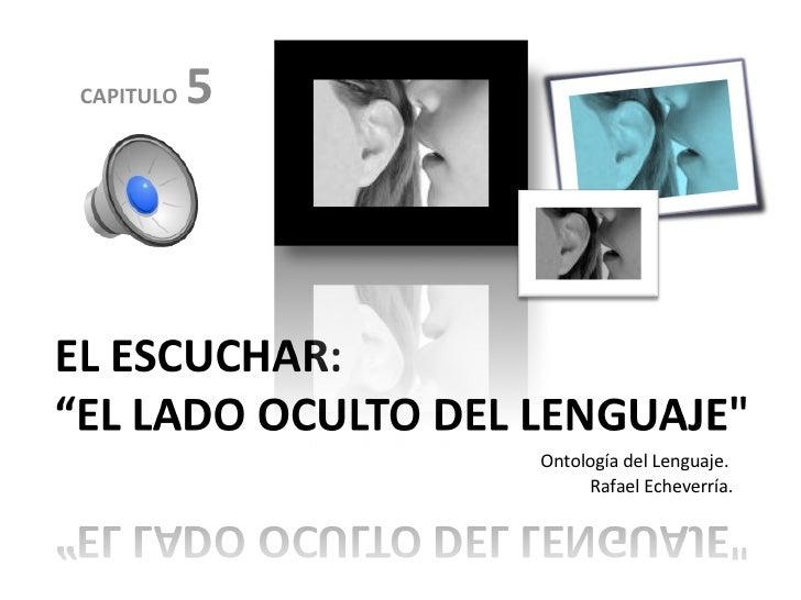 CAPITULO   5 Ontología del Lenguaje.  Rafael Echeverría.