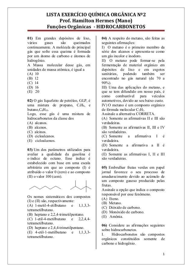 LISTA EXERCÍCIO QUÍMICA ORGÂNICA Nº2Prof. Hamilton Hermes (Mano)Funções Orgânicas - HIDROCARBONETOS01) Em grandes depósito...