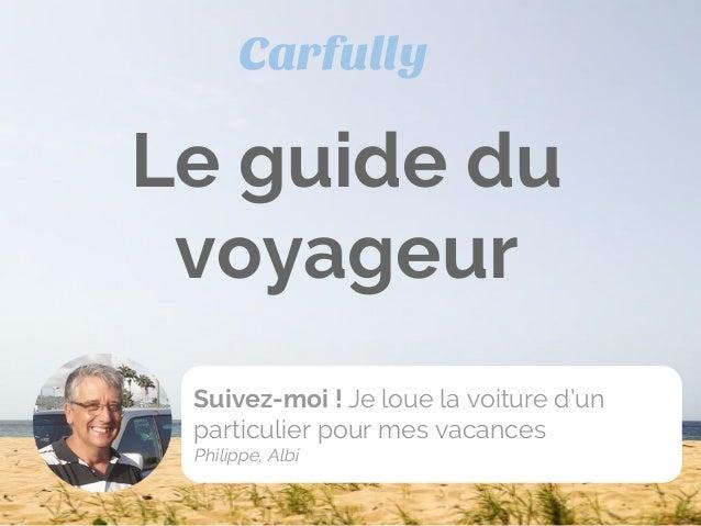 Le guide du voyageur Carfully Suivez-moi ! Je loue la voiture d'un particulier pour mes vacances Philippe, Albi