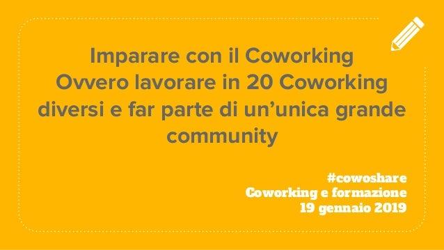 Imparare con il Coworking Ovvero lavorare in 20 Coworking diversi e far parte di un'unica grande community #cowoshare Cowo...