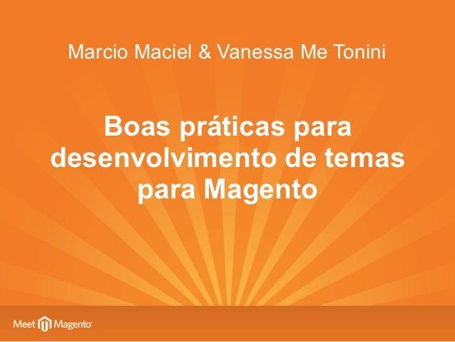 Marcio Maciel & Vanessa Me Tonini   Boas práticas paradesenvolvimento de temas     para Magento