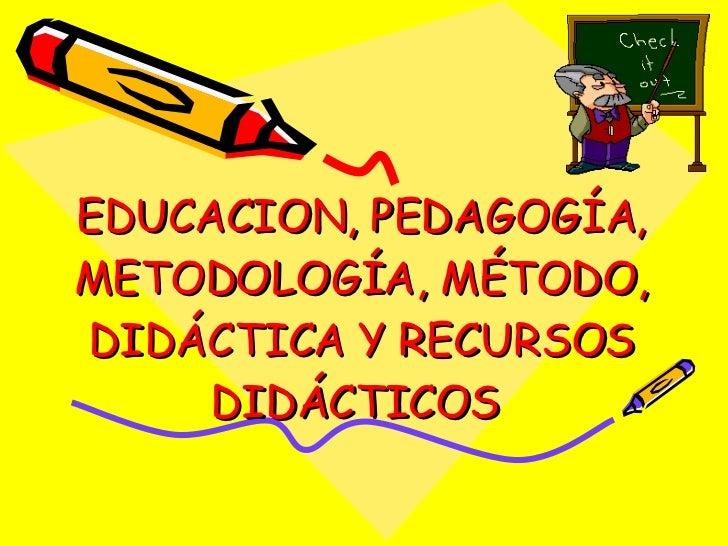 EDUCACION, PEDAGOGÍA, METODOLOGÍA, MÉTODO, DIDÁCTICA Y RECURSOS DIDÁCTICOS