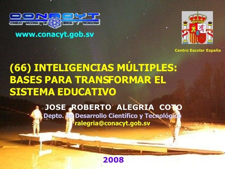(66) INTELIGENCIAS MÚLTIPLES: BASES PARA TRANSFORMAR EL SISTEMA EDUCATIVO JOSE  ROBERTO  ALEGRIA  COTO Depto. de Desarroll...