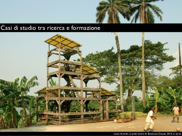 Lucas Grandin, Le jardin sonore de Bonamouti, Douala, 2010, cc by-sa. Casi di studio tra ricerca e formazione