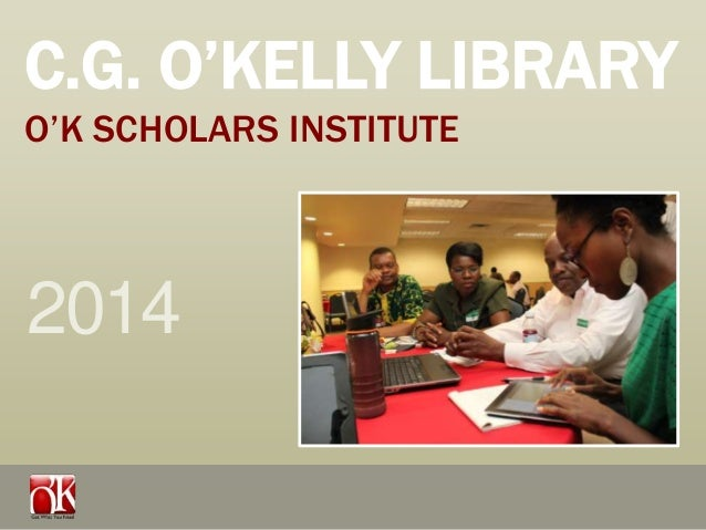 C.G. O'KELLY LIBRARY O'K SCHOLARS INSTITUTE  2014