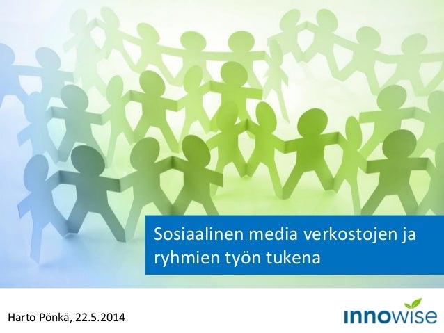 Harto Pönkä, 22.5.2014 Sosiaalinen media verkostojen ja ryhmien työn tukena